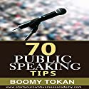 70 Public Speaking Tips (       UNABRIDGED) by Boomy Tokan Narrated by Rich Grimshaw