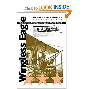 Wingless eagle: U.S. Army aviation through World War I Herbert A. Johnson.