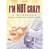 I'm Not Crazy: A workbook for teens with depression and bipolar disorder ~ Linda de Sosa