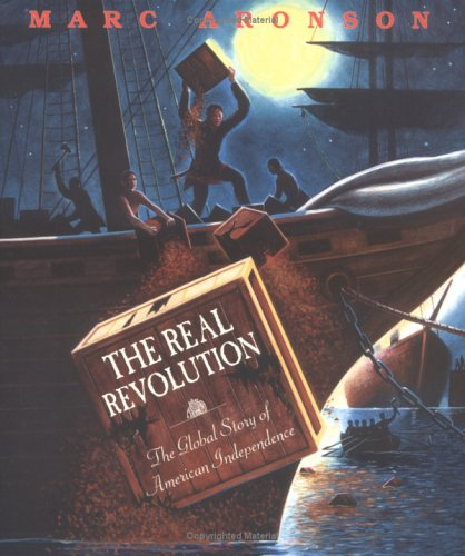 The Real Revolution: The Global Story of American Independence, Marc Aronson