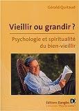 echange, troc Gérald Quitaud - Vieillir ou grandir ? : Psychologie et spiritualité du bien-vieillir