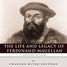 Legendary Explorers: The Life and Legacy of Ferdinand Magellan (       UNABRIDGED) by Charles River Editors Narrated by Michael Gilboe