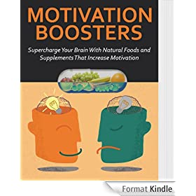 Motivation Boosters: Supercharge Your Brain Chemistry with Natural Foods and Supplements that Increase Motivation (BOOSTERS Series by Personal Conquests Book 1) (English Edition)