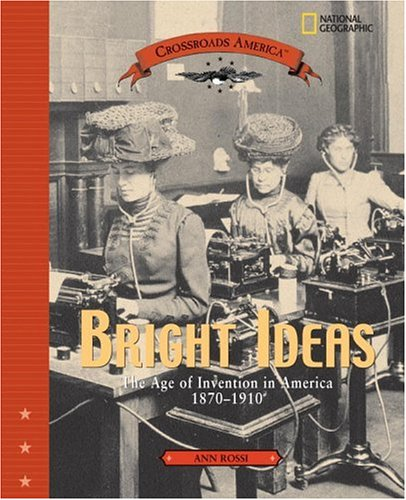 Bright Ideas: The Age of Invention in America 1870-1910 (Crossroads America)