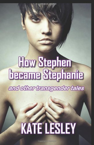 How Stephen became Stephanie and other transgender tales