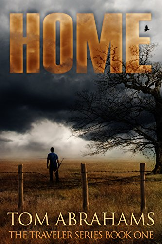 Home: A Post Apocalyptic/Dystopian Adventure (The Traveler Book 1)