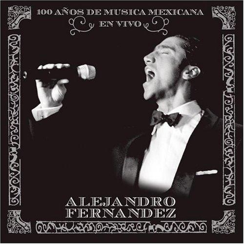 Alejandro Fernandez - 100 Años de Música Mexicana en Vivo - Zortam Music