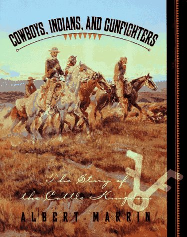 Cowboys, Indians, and Gunfighters: The Story of the Cattle Kingdom/Illustrated in Full Color and Black and White With Prints, Paintings, Photographs