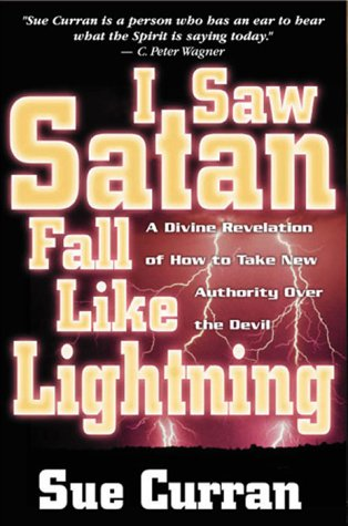 I Saw Satan Fall Like Lightening: A Divine Revelation of How to Take New Authority Over the Devil, Curran, Sue