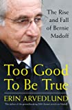 Image of Too Good to Be True: The Rise and Fall of Bernie Madoff
