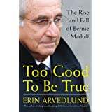 Too Good to Be True: The Rise and Fall of Bernie Madoff ~ Erin Arvedlund