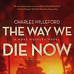 The Way We Die Now: Hoke Moseley, Book 4 | Charles Willeford