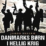 Danmarks børn i hellig krig | Jakob Sheikh