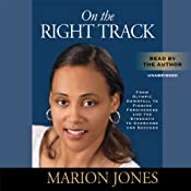 On the Right Track: From Olympic Downfall to Finding Forgiveness and the Strength to Overcome and Succeed | [Marion Jones, Maggie Greenwood-Robinson]