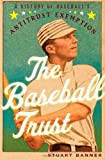 img - for The Baseball Trust: A History of Baseball's Antitrust Exemption book / textbook / text book