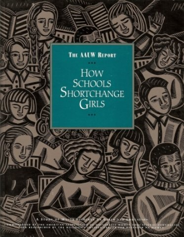 How Schools Shortchange Girls: A Study of Major Findings on Girls and Education (The Aauw Report)