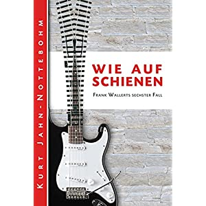 Wie auf Schienen: Frank Wallerts sechster Fall (Frank Wallerts Fälle 6)