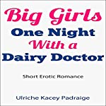 Big Girls One Night with a Dairy Doctor: Short Erotic Romance | Ulriche Kacey Padraige