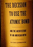img - for By Gar Alperovitz Decision to Use the Atomic Bomb: And the Architecture of an American Myth (1st First Edition) [Hardcover] book / textbook / text book