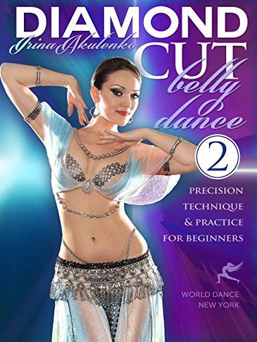 Diamond Cut Bellydance: Precision Technique & Practice for Beginners, Part 2, Irina Akulenko