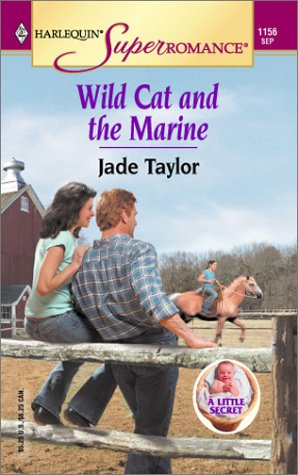 Wild Cat and the Marine: A Little Secret (Harlequin Superromance No. 1156), Jade Taylor