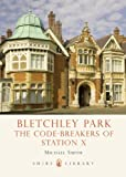 Michael Smith Bletchley Park: The Code-breakers of Station X (Shire Library)