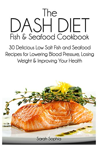 the-dash-diet-fish-and-seafood-cookbook-30-delicious-low-salt-fish-and-seafood-recipes-for-lowering-