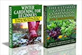 Gardening Box Set #8: Winter Gardening for Beginners & The Ultimate Guide to Companion Gardening for Beginners (Companion Gardening, Winter Gardening, ... Indoor Gardening, Gardening, Garden Design)