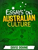 Essays on Australian Culture (including mateship, anzacs, anzac spirit and diggers)