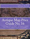 Mr Jeffrey Sharpe Antique Map Price Guide No. 16: Printed Maps of the West Indies, its Regions, Islands, Gulf of Mexico, Central America, 1511 to 1850.