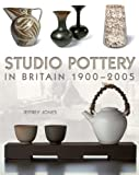 Studio Pottery in Britain 1900-2005