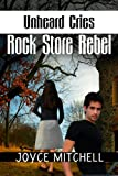img - for Unheard Cries: Rock Store Rebel (FAMILY RELATIONSHIPS:DIVORCE) book / textbook / text book