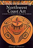 Understanding Northwest Coast Art: A Guide to Crests, Beings and Symbols