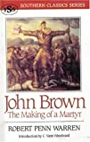 John Brown: The Making of a Martyr (Southern Classics Series) (1879941198) by Robert Penn Warren