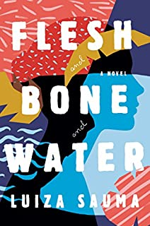 Book Cover: Flesh and Bone and Water: A Novel