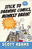 Stick to Drawing Comics, Monkey Brain!: Cartoonist Explains Cloning, Blouse Monsters, Voting Machines, Romance, Monkey Gods, How to Avoid Being Mistaken for a Rodent, and More (1591842301) by Adams, Scott