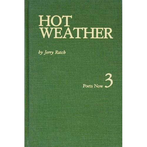Hot Weather: Poems Selected and New (Poets now) Jerry Ratch