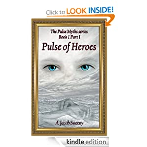 Kindle Daily Deal: Pulse of Heroes Part I (The Pulse Myths series), by A Jacob Sweeny. Publisher: Thalamus Press; 1 edition (October 31, 2010)