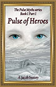Pulse of Heroes Part I (The Pulse Myths series)