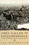 They Called it Passchendaele: The Story of the Battle of Ypres and of the Men Who Fought in it (0140165096) by Macdonald, Lyn