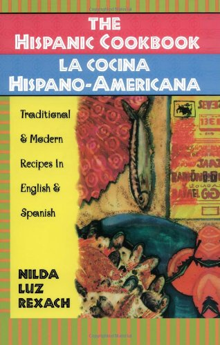 The Hispanic Cookbook: Traditional & Modern Recipes in English & Spanish