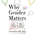 Why Gender Matters: What Parents and Teachers Need to Know About the Emerging Science of Sex Differences | Leonard Sax MD PhD