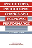 img - for Institutions, Institutional Change and Economic Performance (Political Economy of Institutions and Decisions) book / textbook / text book