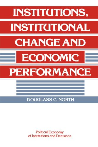 Institutions, Institutional Change and Economic Performance Paperback (Political Economy of Institutions and Decisions)