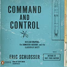 Command and Control: Nuclear Weapons, the Damascus Accident, and the Illusion of Safety Audiobook by Eric Schlosser Narrated by Scott Brick