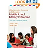 Using Formative Assessment to Differentiate Middle School Literacy Instruction: Seven Practices to Maximize Learning...