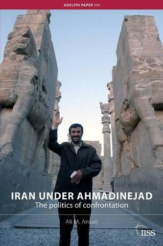Iran under Ahmadinejad: The Politics of Confrontation (Adelphi series) PDF