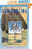 Sun Dancing: A Spiritual Journey on the Red Road