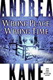 Wrong Place, Wrong Time: A Novel (0060741325) by Kane, Andrea