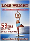 Lose Weight: 53 Tips To Help You Lose Weight: The Most Effective Methods Ever! (The Most Effective Way to Lose Weight)